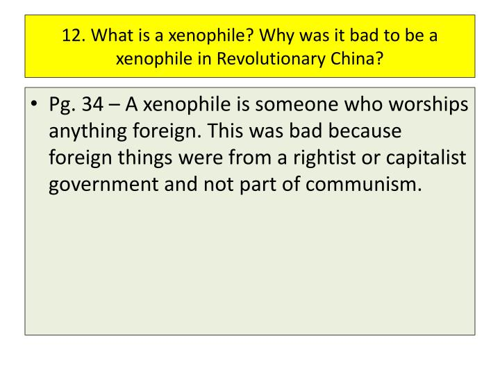12. What is a xenophile? Why was it bad to be a xenophile in Revolutionary China?