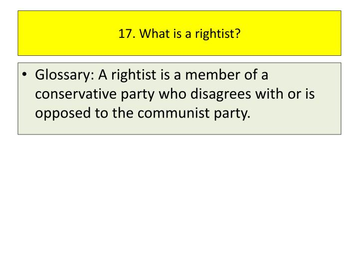 17. What is a rightist?