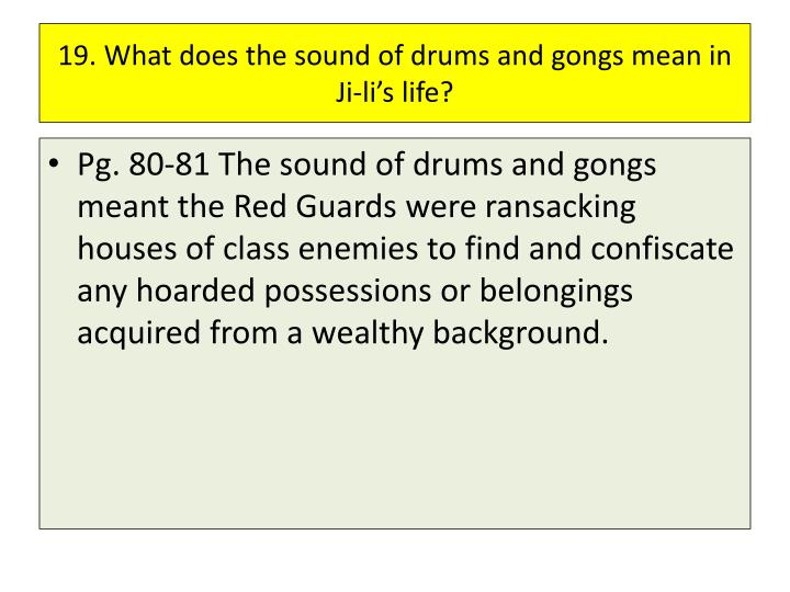19. What does the sound of drums and gongs mean in