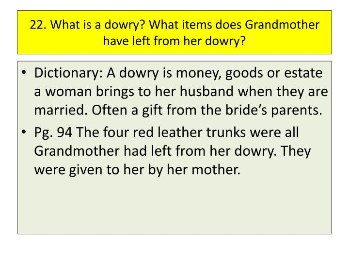 22. What is a dowry? What items does Grandmother have left from her dowry?