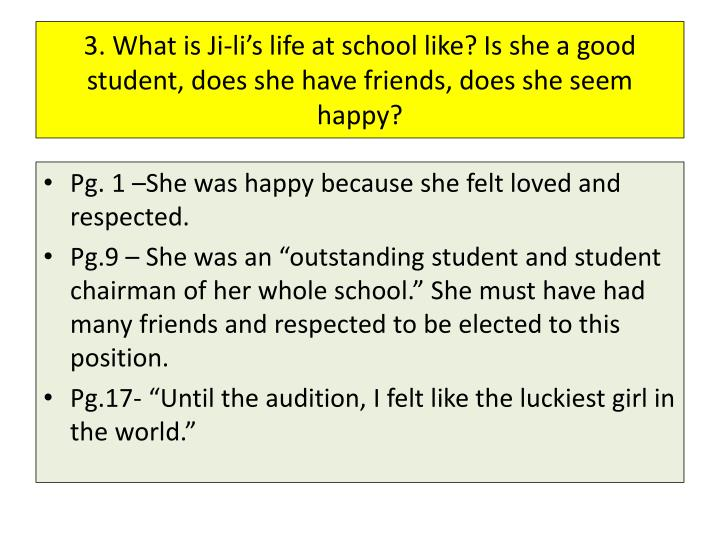 3. What is Ji-li's life at school like? Is she a good student, does she have friends, does she seem happy?