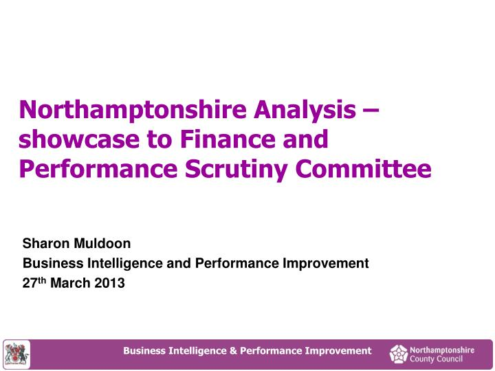 Northamptonshire analysis showcase to finance and performance scrutiny committee