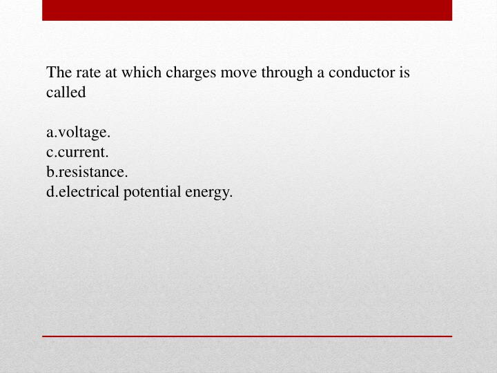 The rate at which charges move through a conductor is