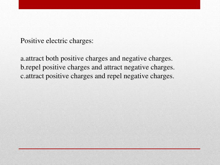 Positive electric charges