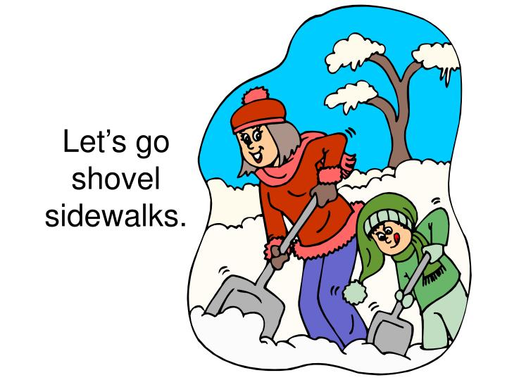 Let's go shovel sidewalks.