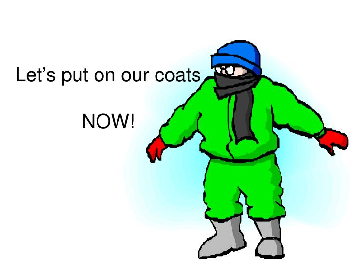 Let's put on our coats