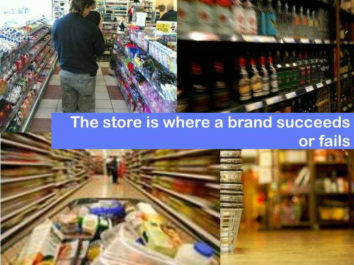 The store is where a brand succeeds or fails
