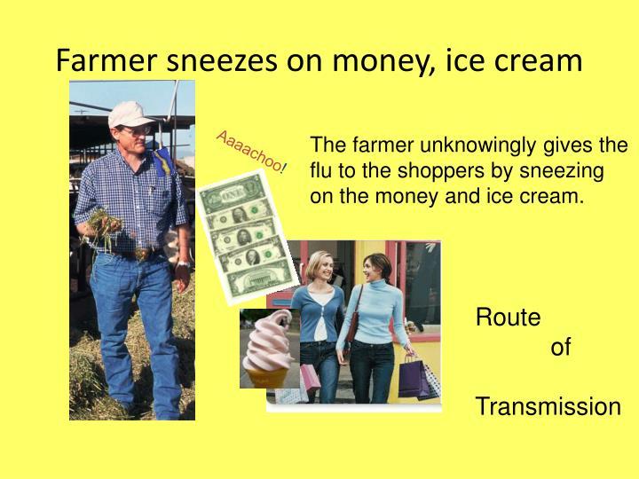 Farmer sneezes on money, ice cream