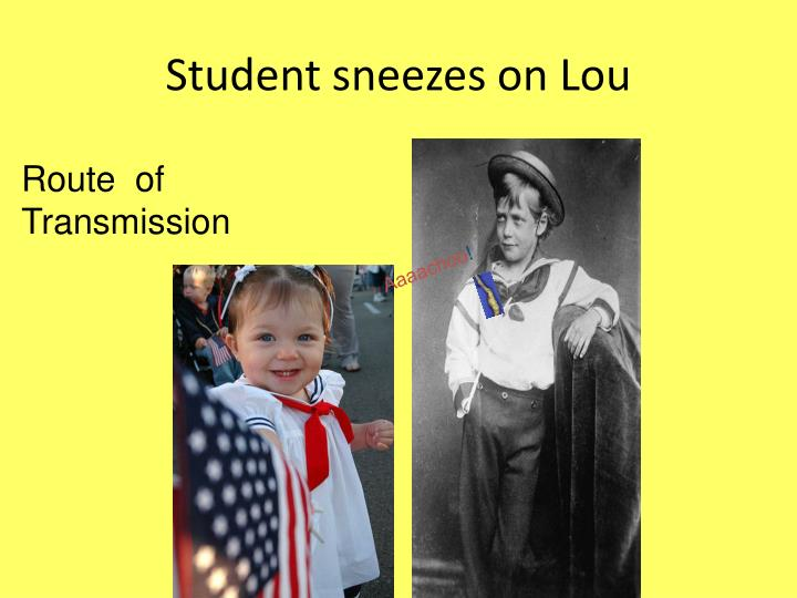 Student sneezes on Lou