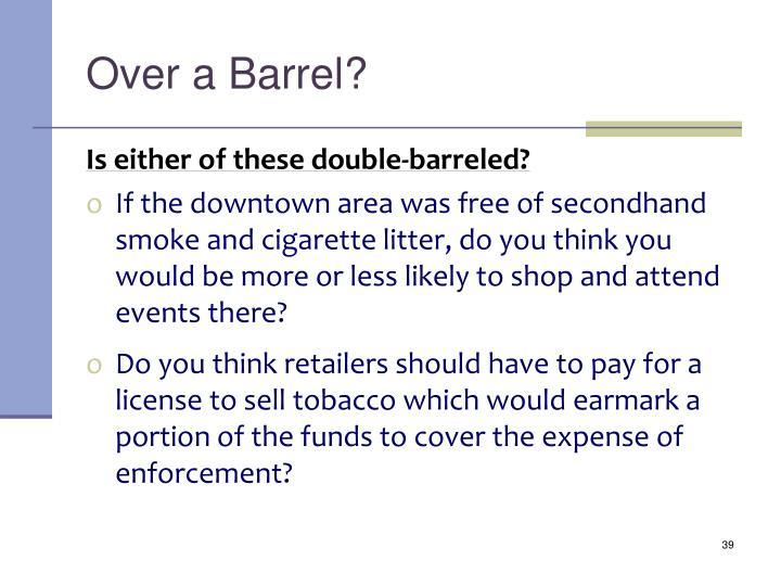 Over a Barrel?