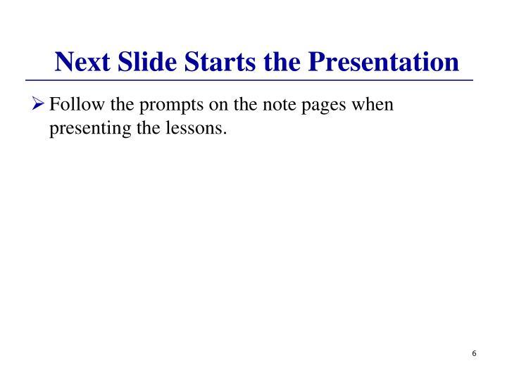 Next Slide Starts the Presentation
