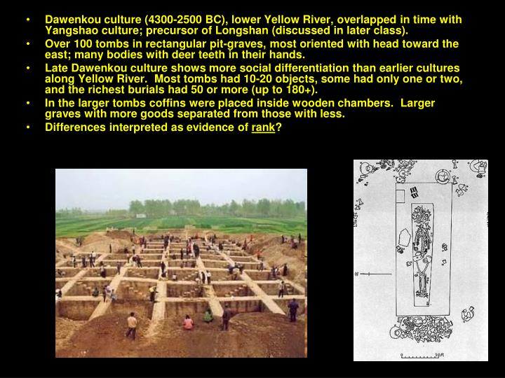 Dawenkou culture (4300-2500 BC), lower Yellow River, overlapped in time with Yangshao culture; precursor of Longshan (discussed in later class).