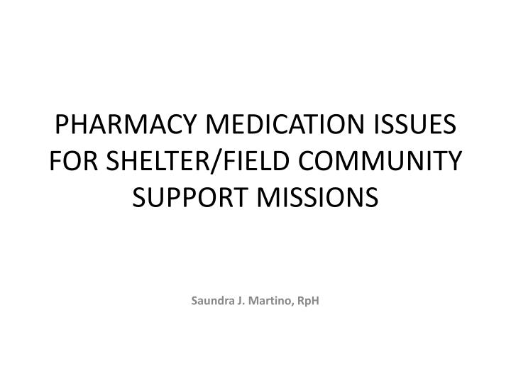 Pharmacy medication issues for shelter field community support missions