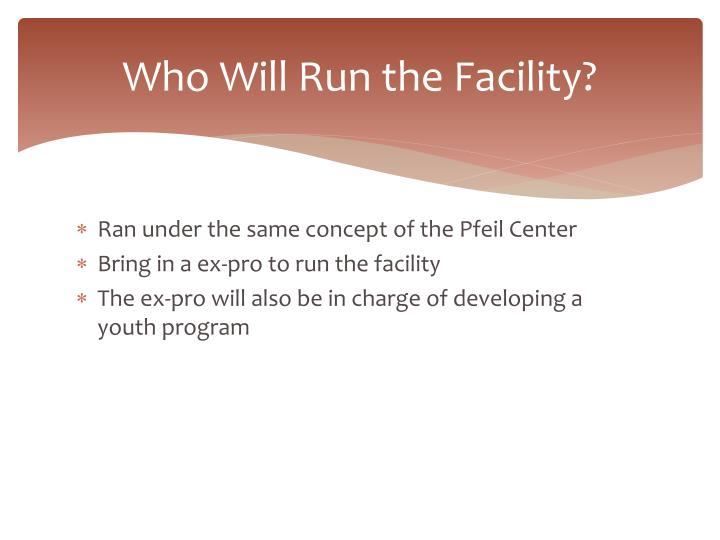 Who Will Run the Facility?