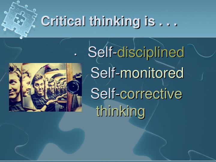 Critical thinking is . . .