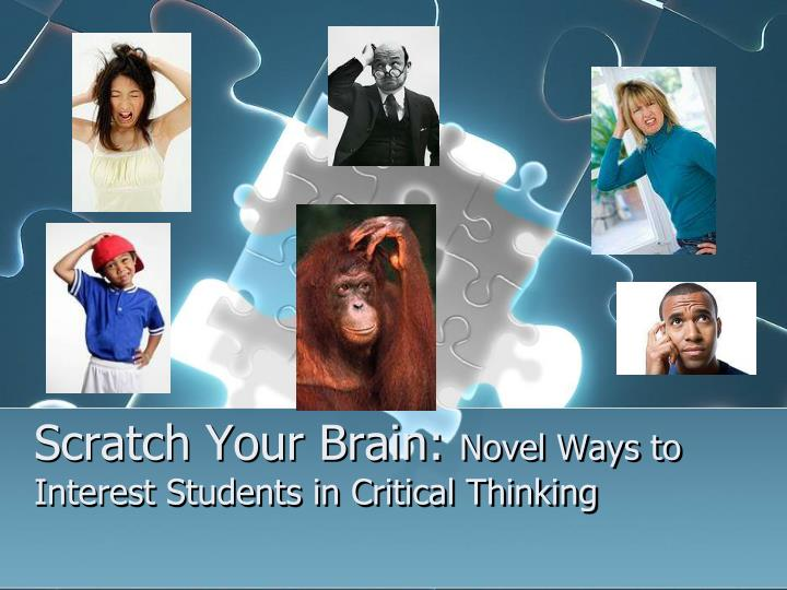 Scratch your brain novel ways to interest students in critical thinking