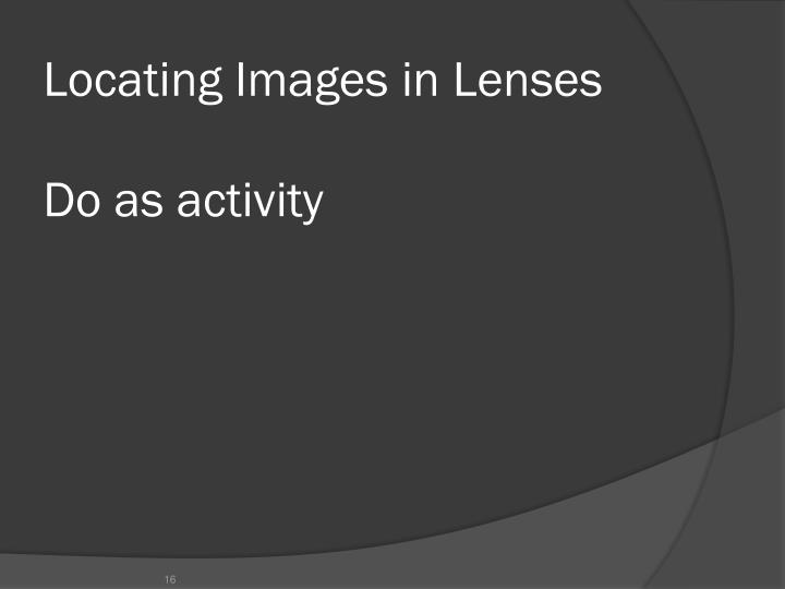 Locating Images in Lenses