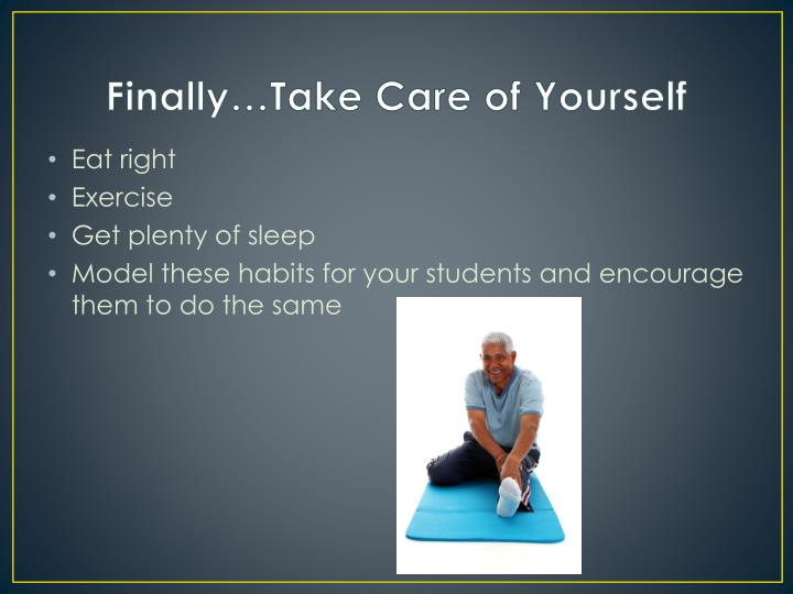 Finally…Take Care of Yourself