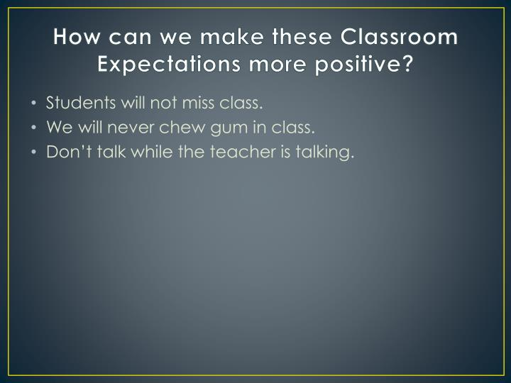 How can we make these Classroom Expectations more positive?