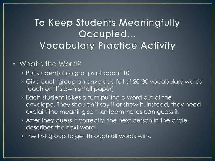 To Keep Students Meaningfully Occupied…
