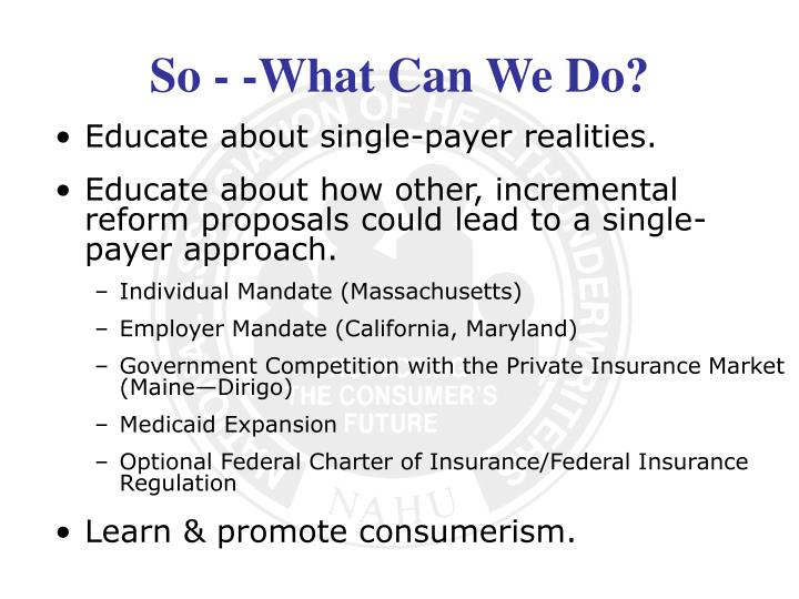 Educate about single-payer realities.
