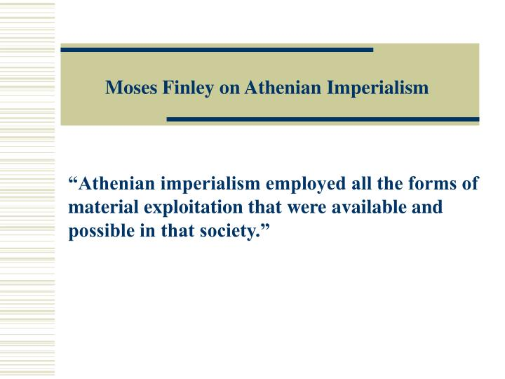 Moses Finley on Athenian Imperialism
