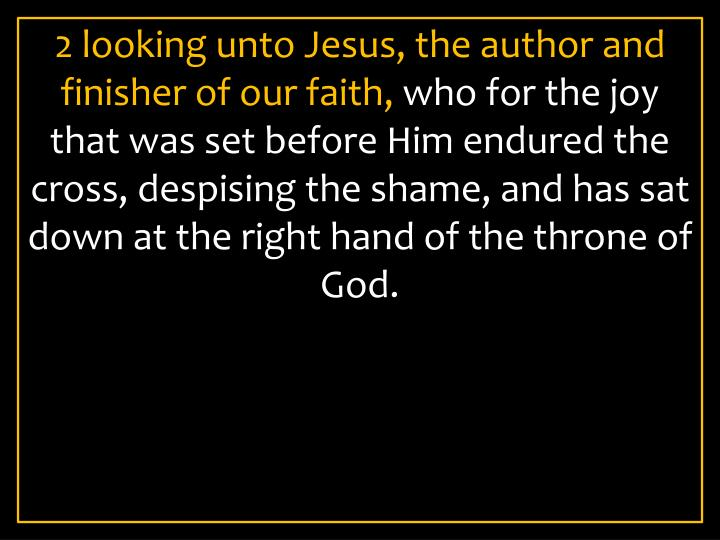 2 looking unto Jesus, the author and finisher of our faith,