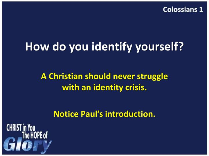 how do you identify yourself 1 quote have been tagged as identify-yourself: c joybell c: 'previously, as i went through life, i was in full belief of the concept of blending (i w.