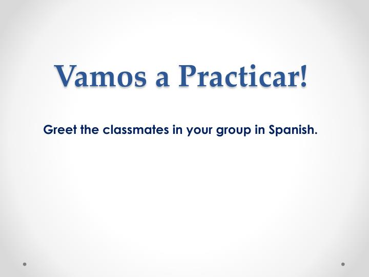 Greet the classmates in your group in spanish