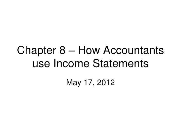 Chapter 8 – How Accountants use Income Statements