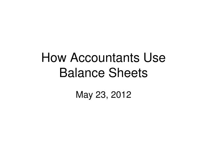 How Accountants Use Balance Sheets