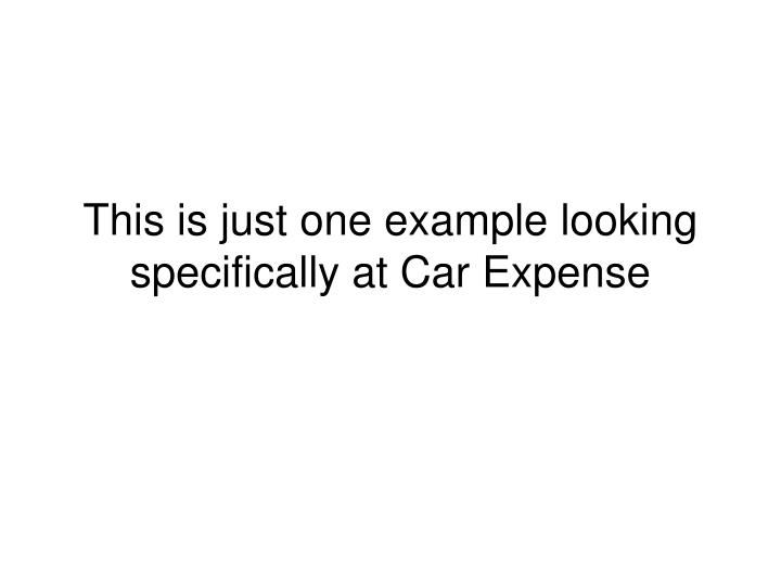 This is just one example looking specifically at Car Expense