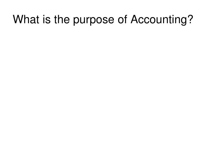 What is the purpose of Accounting?