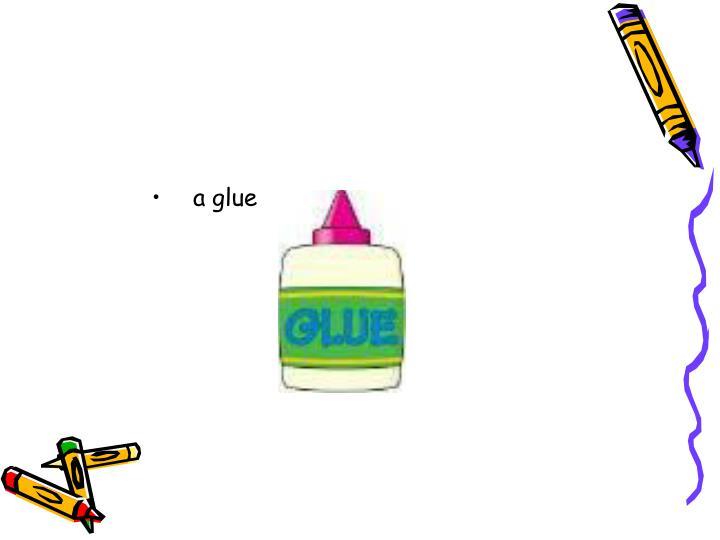 a glue