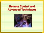 remote control and advanced techniques