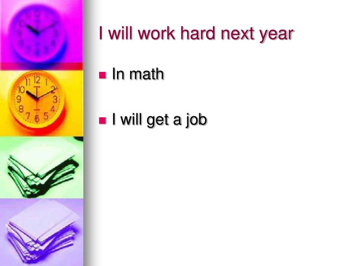 I will work hard next year