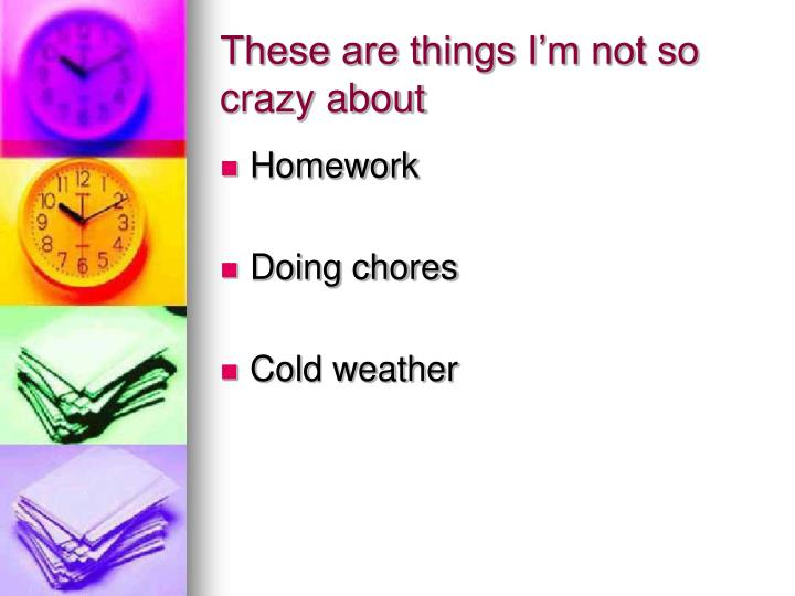 These are things I'm not so crazy about