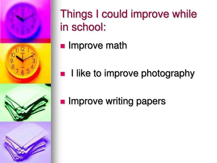 Things I could improve while in school: