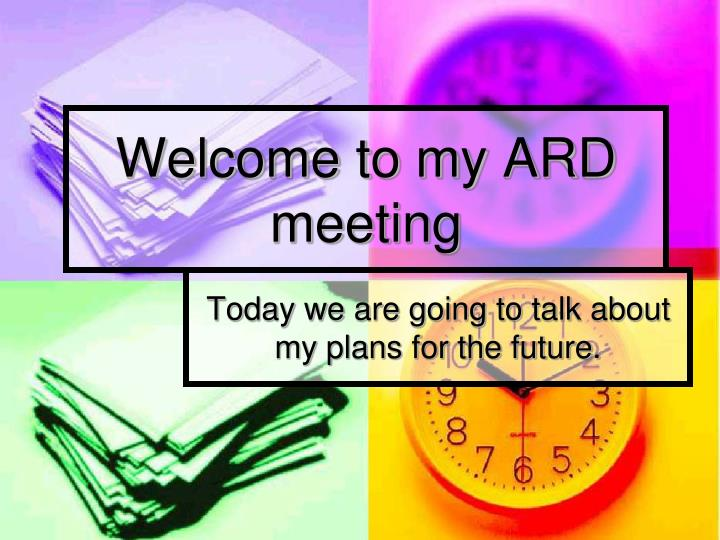 Welcome to my ard meeting