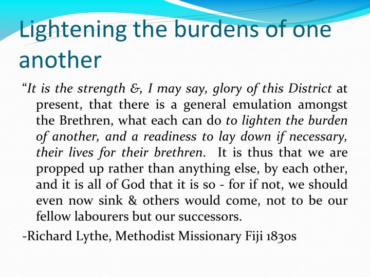 Lightening the burdens of one another