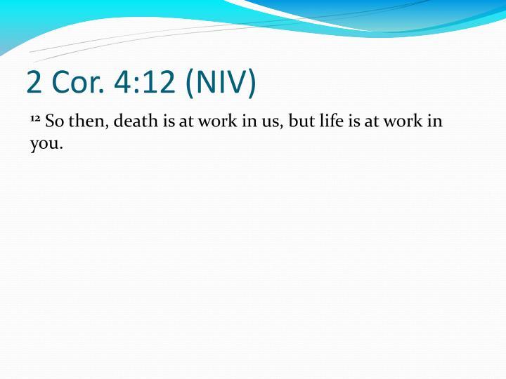 2 Cor. 4:12 (NIV)