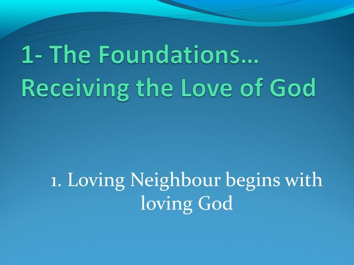 1. Loving Neighbour begins with loving God