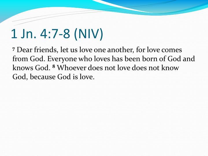 1 Jn. 4:7-8 (NIV)