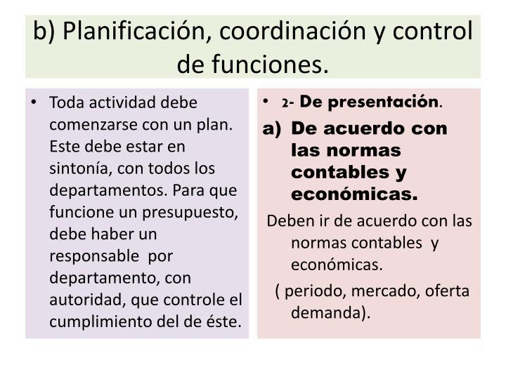 b) Planificación, coordinación y control de funciones.