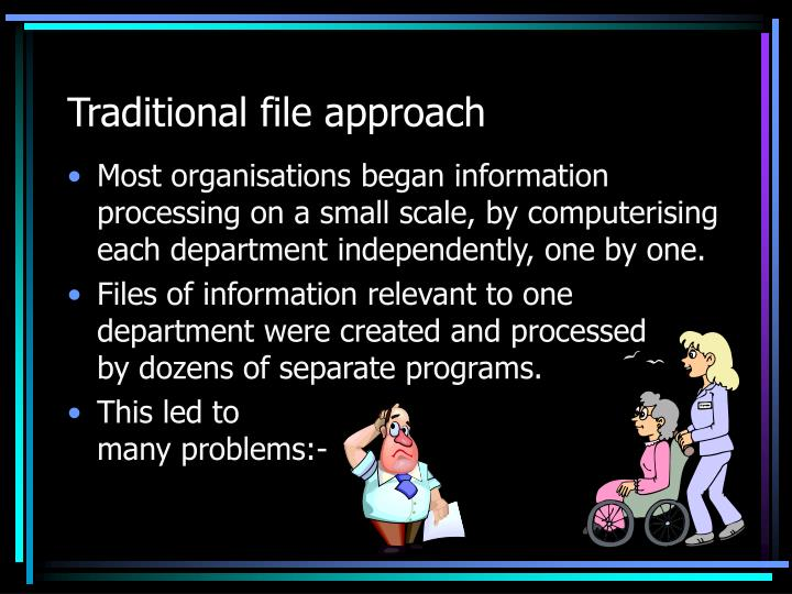 Traditional file approach