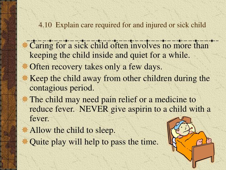 4.10  Explain care required for and injured or sick child