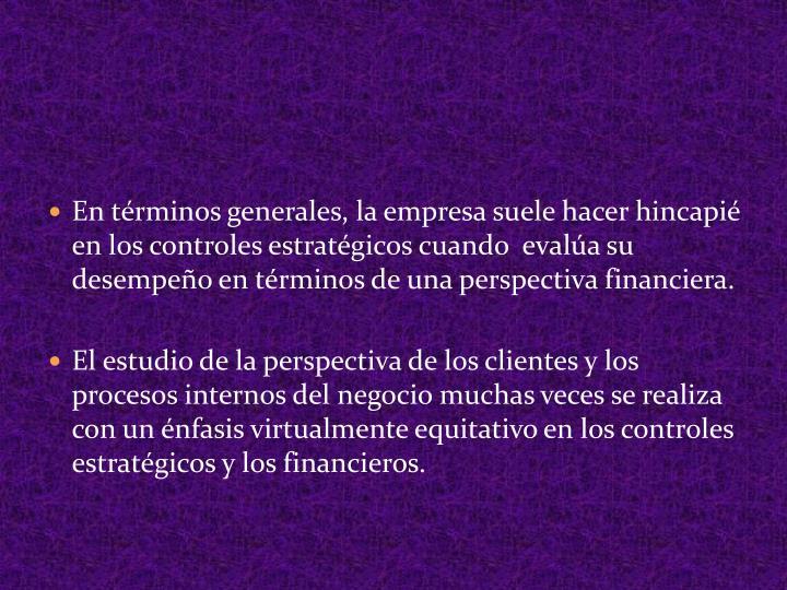 En términos generales, la empresa suele hacer hincapié en los controles estratégicos cuando  evalúa su desempeño en términos de una perspectiva financiera.