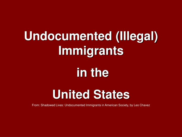 Undocumented (Illegal) Immigrants
