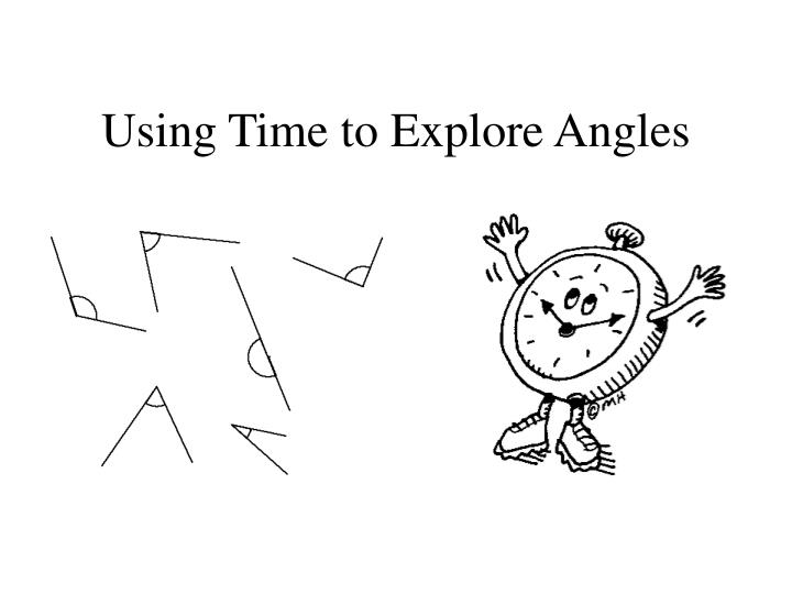Using Time to Explore Angles