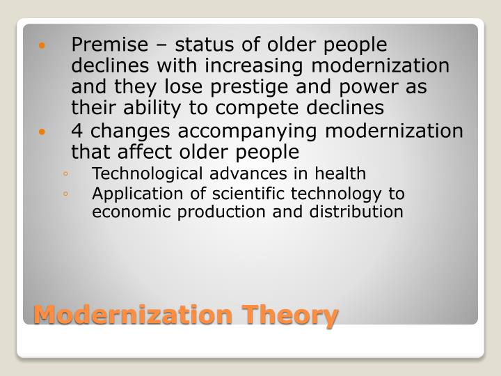 Premise – status of older people declines with increasing modernization and they lose prestige and power as their ability to compete declines